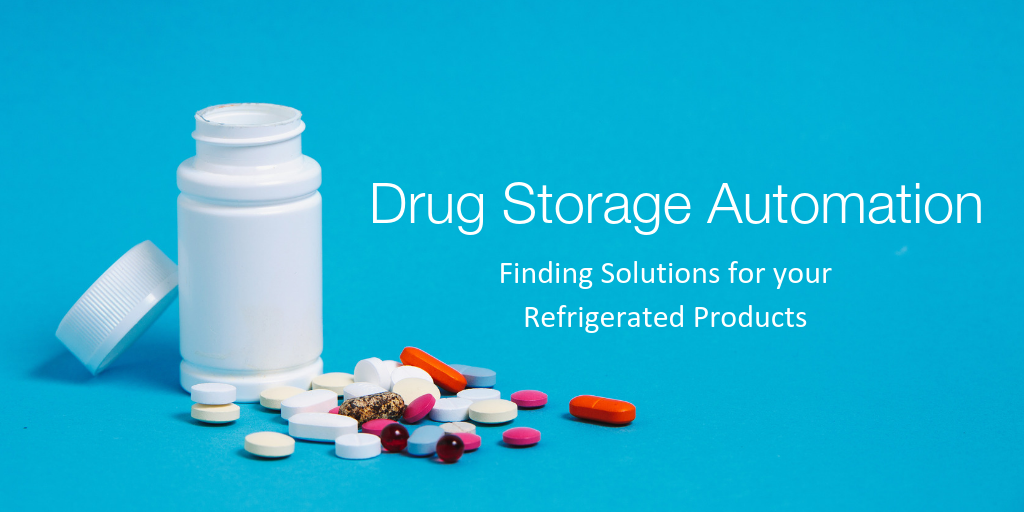 Drug Storage Automation— Finding Solutions for your Refrigerated Products