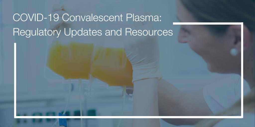 COVID-19 Convalescent Plasma_ Regulatory Updates and Resources