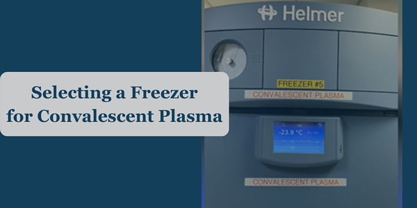 How to Select a Freezer for Convalescent Plasma Storage