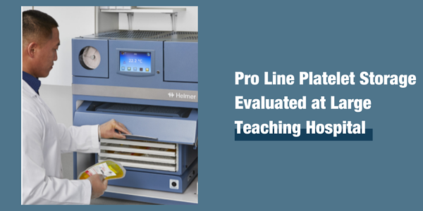 Pro Line Platelet Storage Evaluated at Large  Teaching Hospital