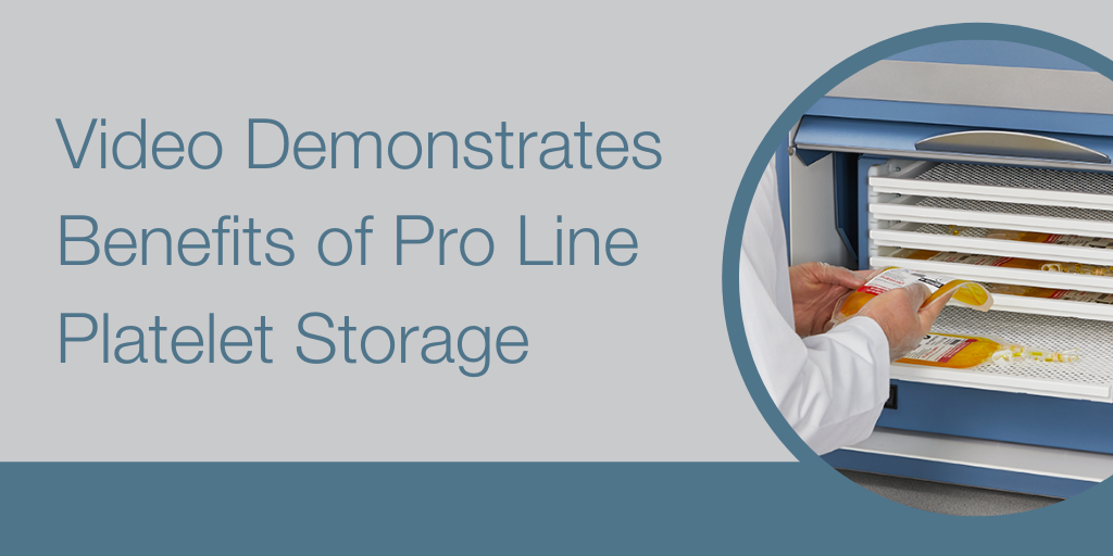Video Demonstrates the Benefits of Pro Line Platelet Storage Blog (1)