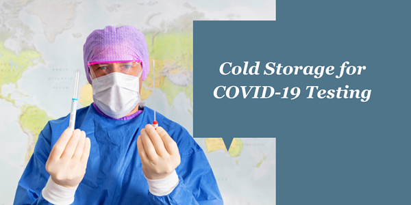 Cold Storage for COVID-19 Testing_ Meeting CDC Guidelines & Manufacturer's Requirements (1)