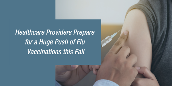 Healthcare Providers Prepare  for a Huge Push of Flu  Vaccinations this Fall