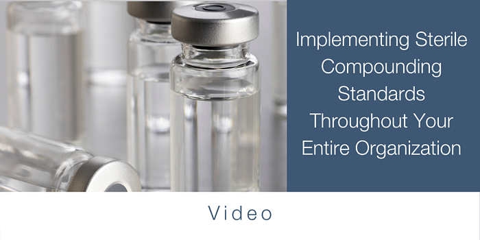 Implementing Sterile Compounding Standards Throughout Your Entire Organization (1)